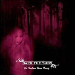 Dark the Suns - In Darkness Comes the Beauty