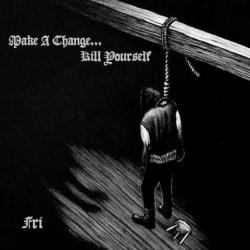 Make A Change - Kill Yourself - Fri